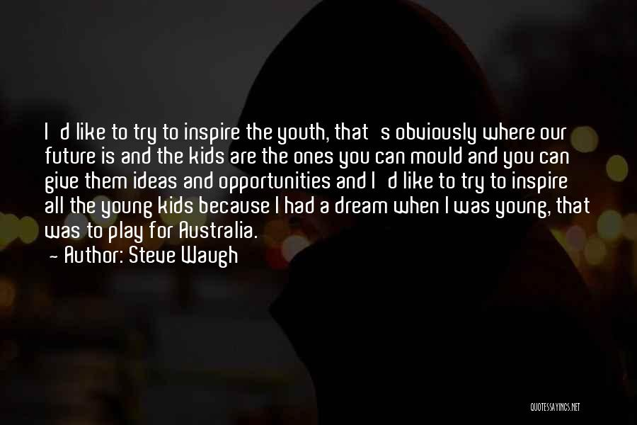 Dream Play Quotes By Steve Waugh
