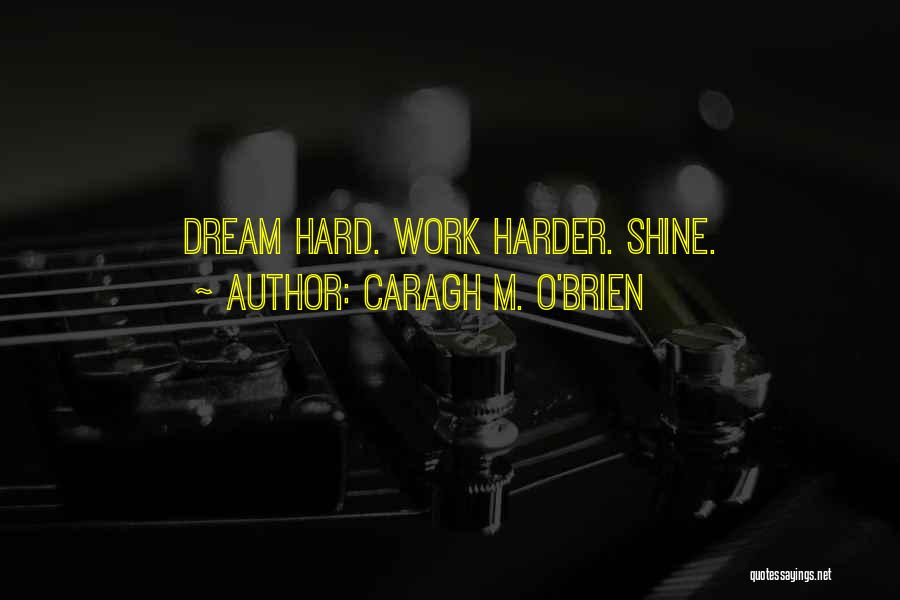 Dream Work Hard Quotes By Caragh M. O'Brien