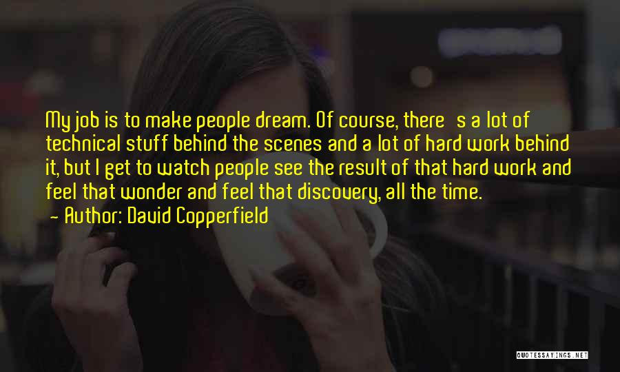 Dream Work Hard Quotes By David Copperfield