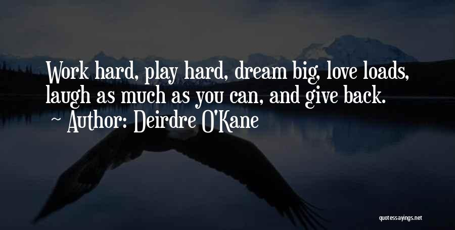 Dream Work Hard Quotes By Deirdre O'Kane