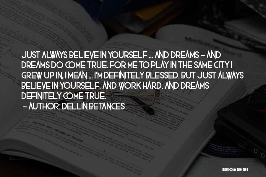 Dream Work Hard Quotes By Dellin Betances