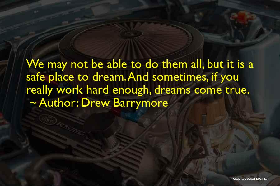 Dream Work Hard Quotes By Drew Barrymore