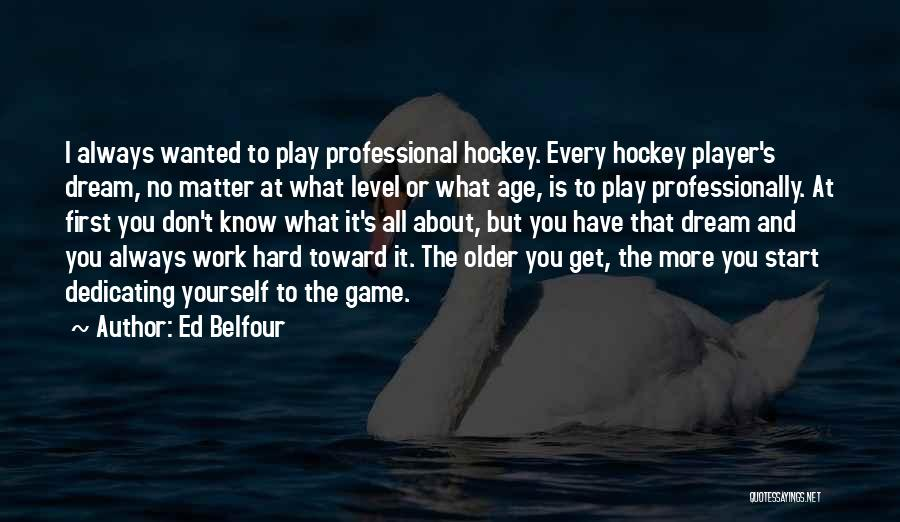 Dream Work Hard Quotes By Ed Belfour