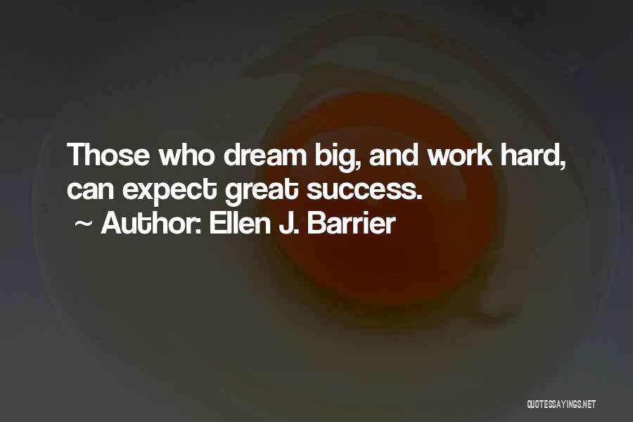 Dream Work Hard Quotes By Ellen J. Barrier