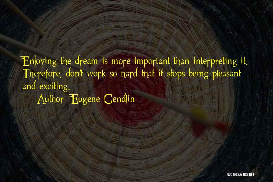 Dream Work Hard Quotes By Eugene Gendlin