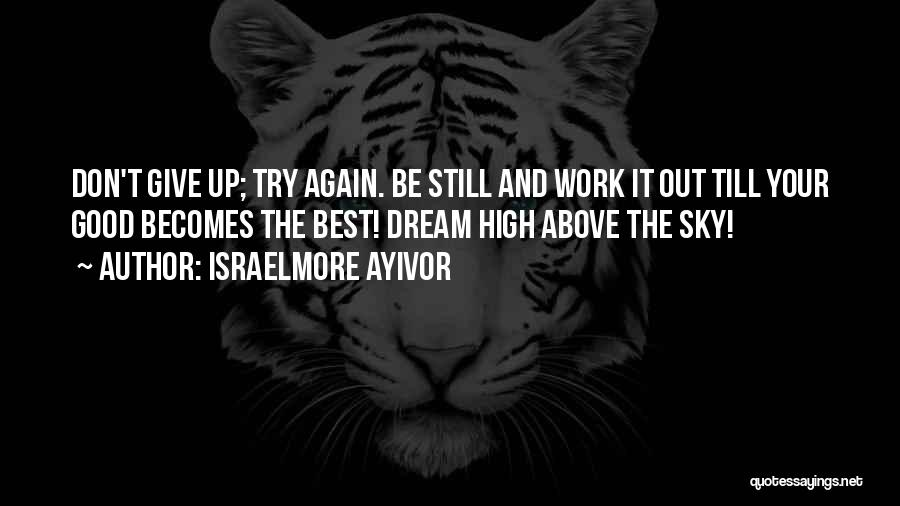 Dream Work Hard Quotes By Israelmore Ayivor