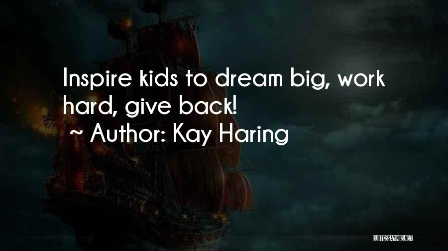 Dream Work Hard Quotes By Kay Haring