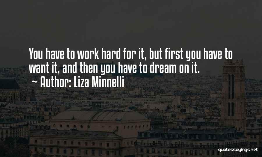 Dream Work Hard Quotes By Liza Minnelli