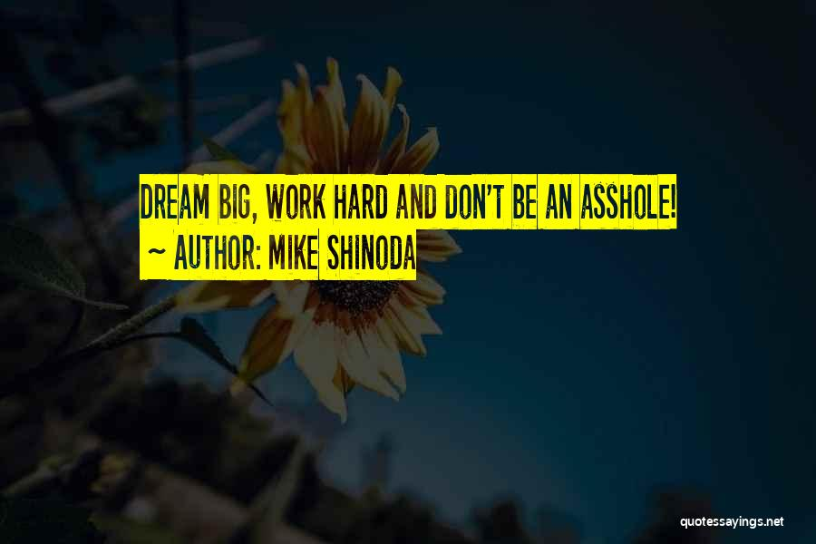 Dream Work Hard Quotes By Mike Shinoda