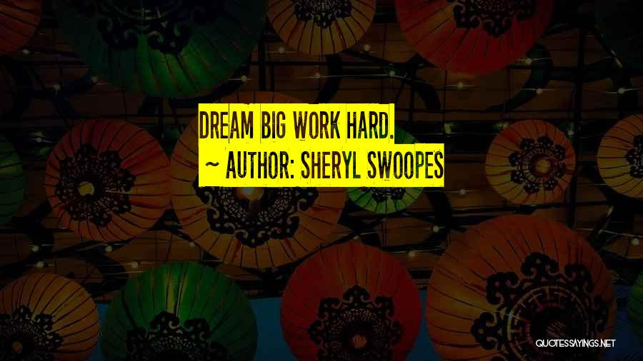 Dream Work Hard Quotes By Sheryl Swoopes