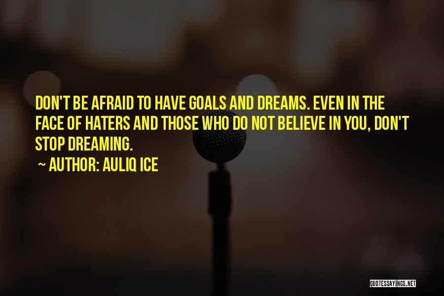Dreaming And Goals Quotes By Auliq Ice