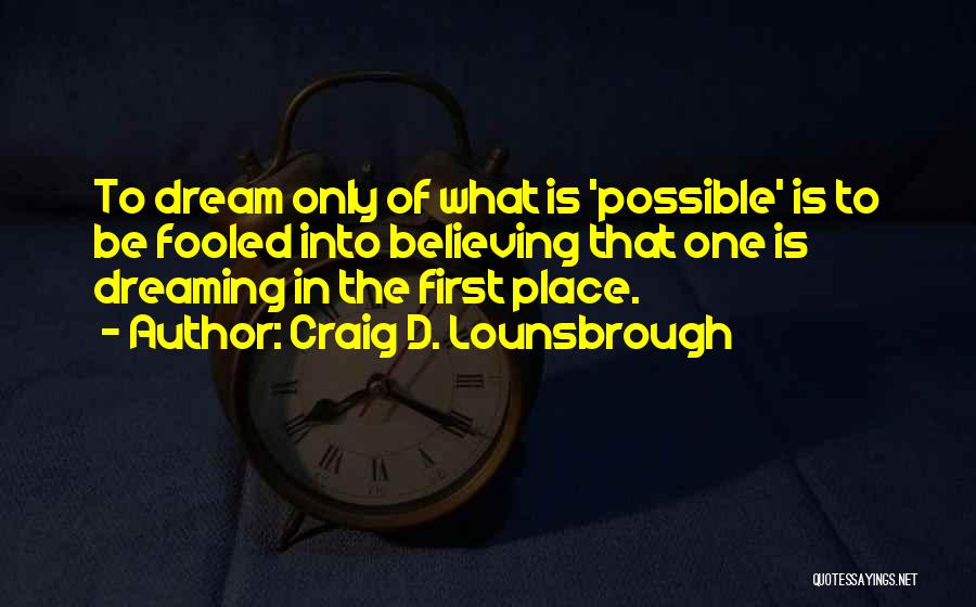 Dreaming And Goals Quotes By Craig D. Lounsbrough