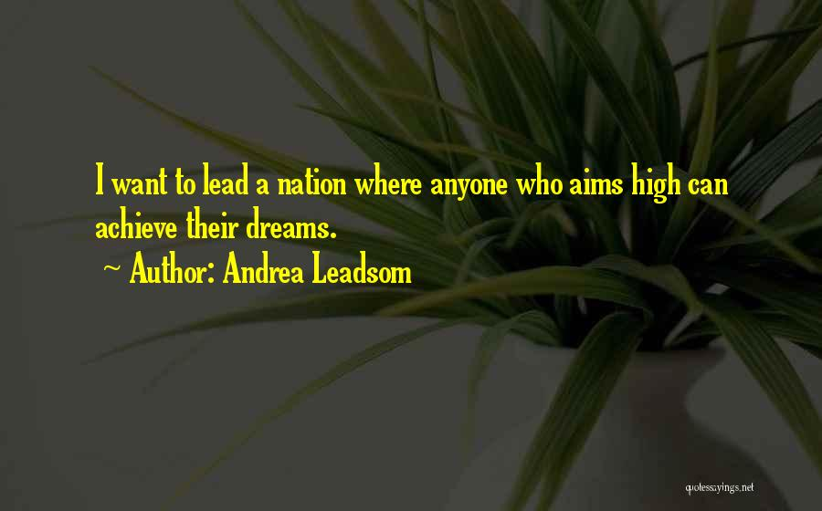 Dreams And Aims Quotes By Andrea Leadsom