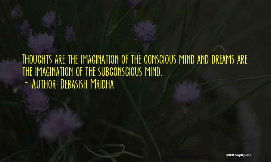 Dreams And Imagination Quotes By Debasish Mridha