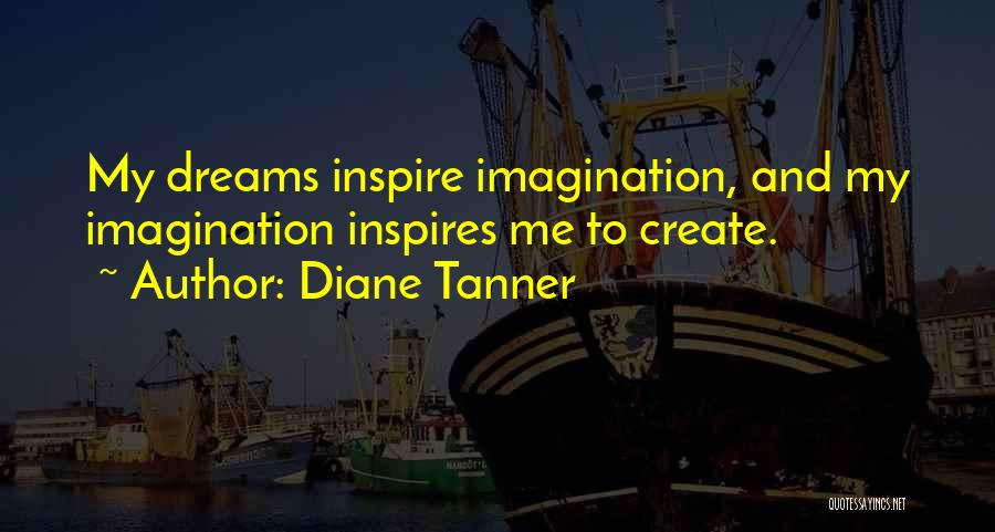 Dreams And Imagination Quotes By Diane Tanner