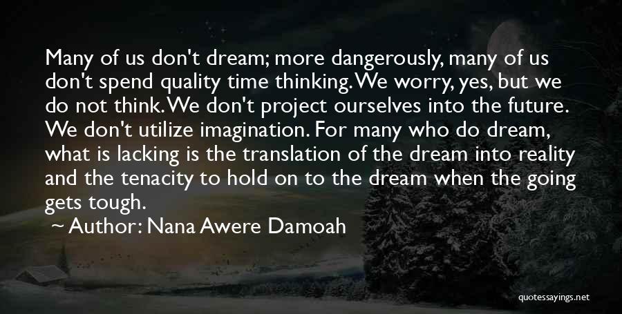 Dreams And Imagination Quotes By Nana Awere Damoah