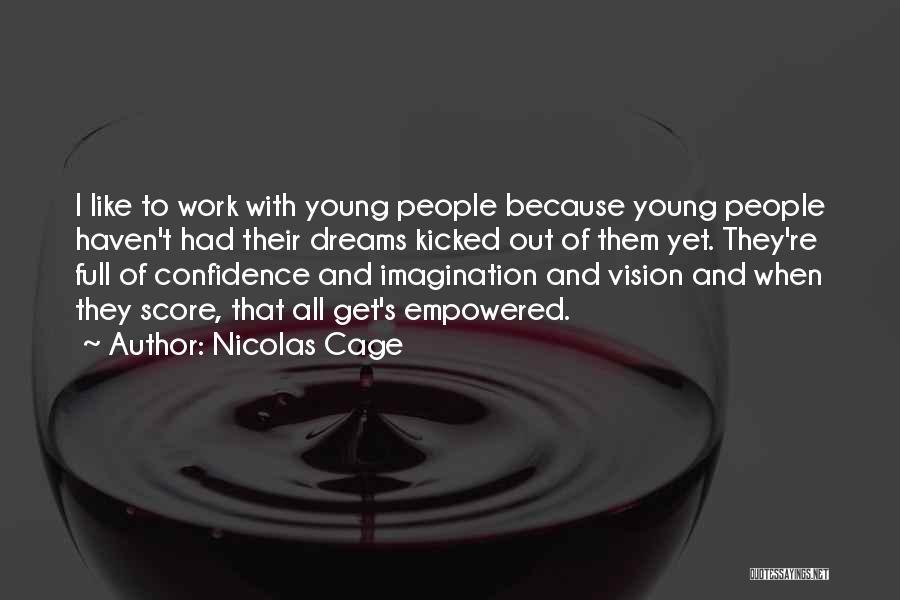 Dreams And Imagination Quotes By Nicolas Cage