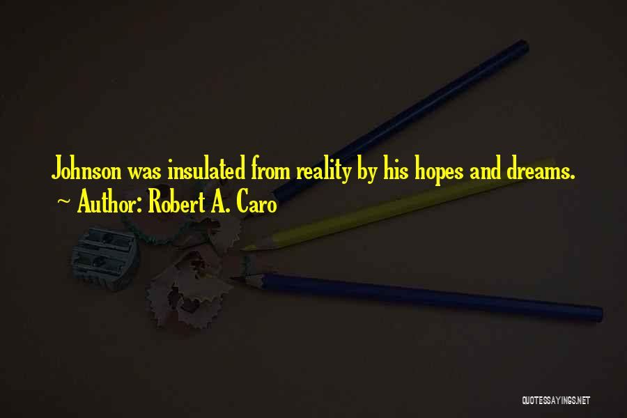 Dreams And Reality Quotes By Robert A. Caro