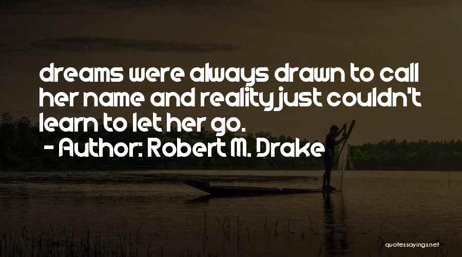Dreams And Reality Quotes By Robert M. Drake