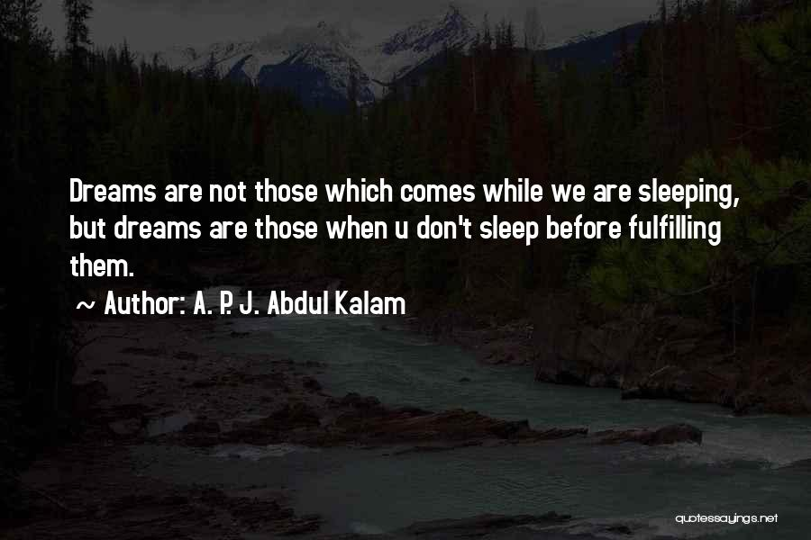 Dreams Fulfilling Quotes By A. P. J. Abdul Kalam