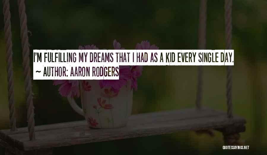 Dreams Fulfilling Quotes By Aaron Rodgers