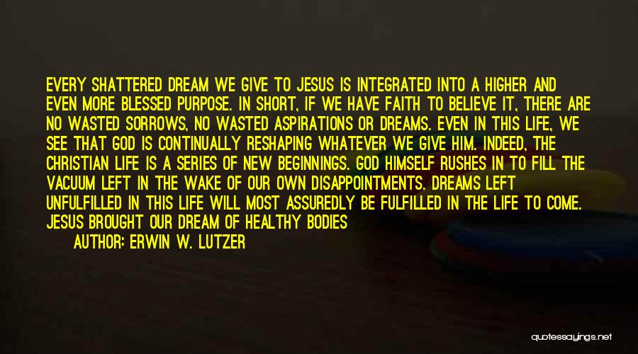 Dreams Fulfilling Quotes By Erwin W. Lutzer