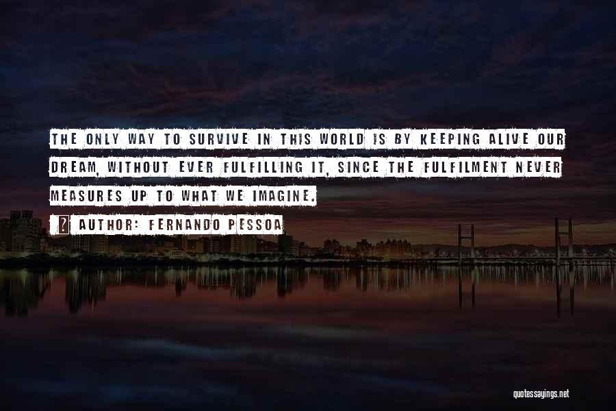 Dreams Fulfilling Quotes By Fernando Pessoa