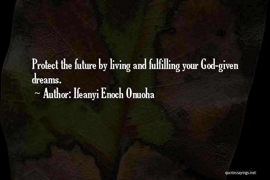 Dreams Fulfilling Quotes By Ifeanyi Enoch Onuoha