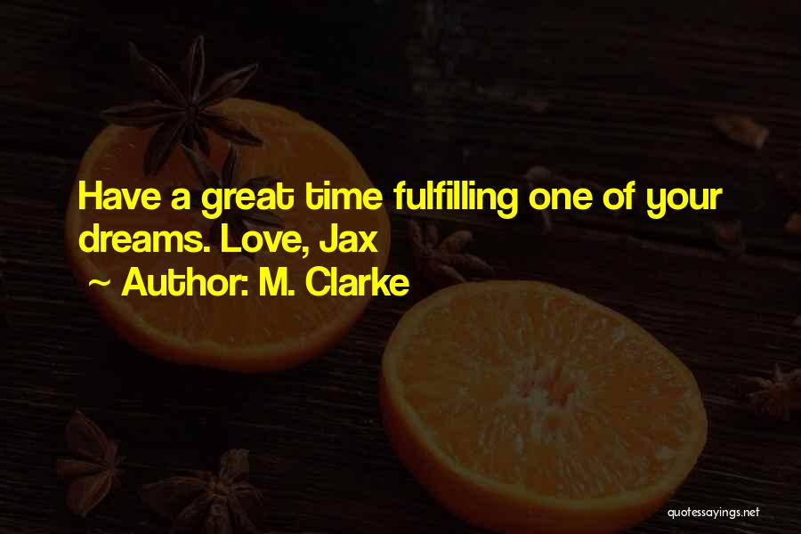 Dreams Fulfilling Quotes By M. Clarke