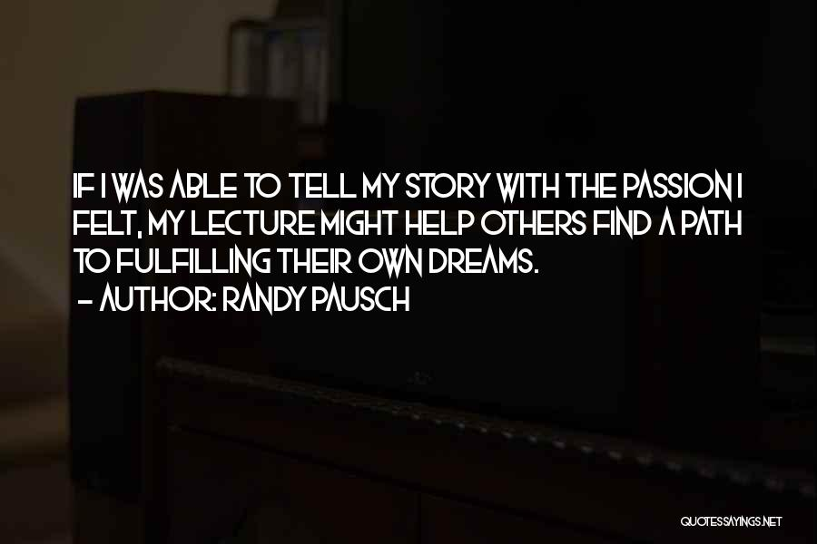 Dreams Fulfilling Quotes By Randy Pausch