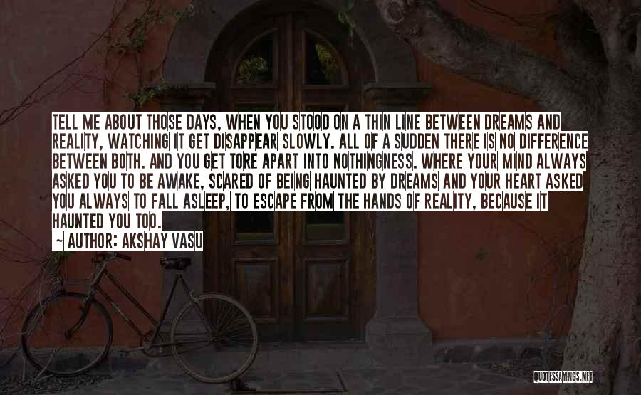 Dreams Not Being Reality Quotes By Akshay Vasu