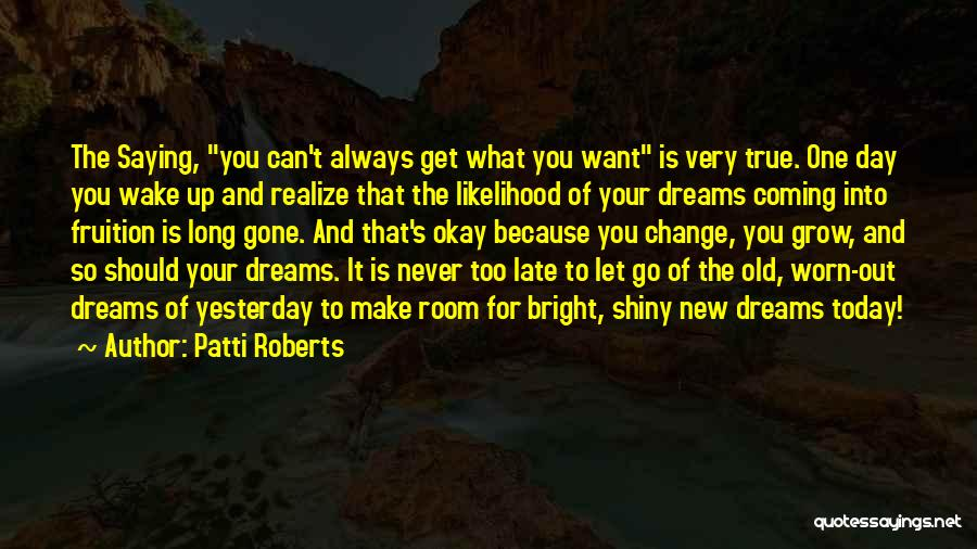 Dreams Not Coming True Quotes By Patti Roberts