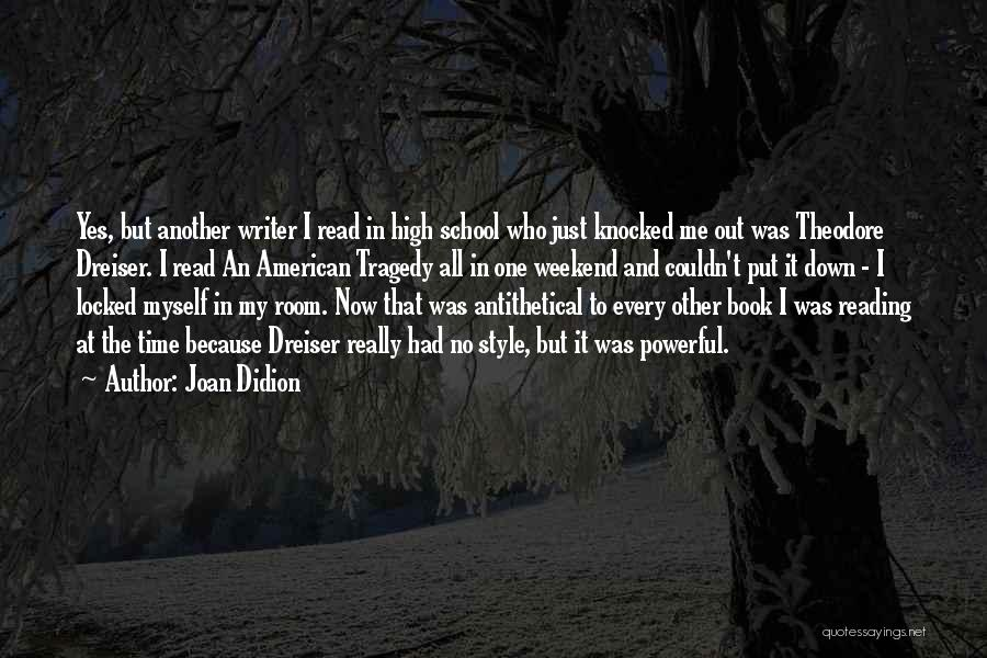 Dreiser Quotes By Joan Didion
