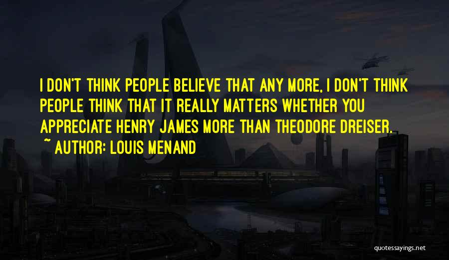 Dreiser Quotes By Louis Menand