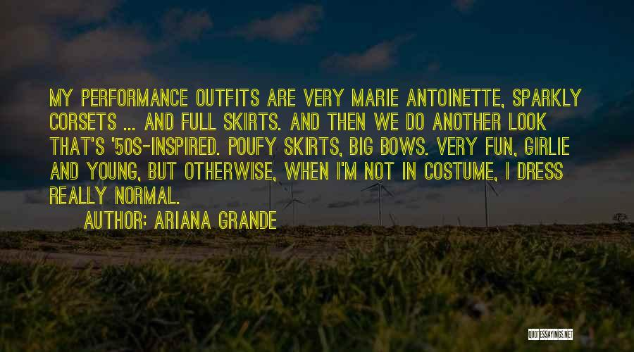Dress Skirts Quotes By Ariana Grande