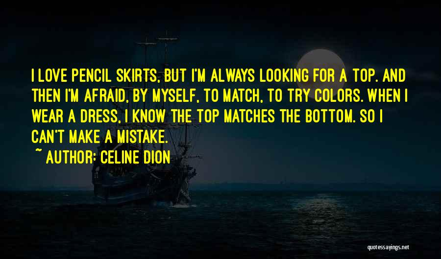 Dress Skirts Quotes By Celine Dion