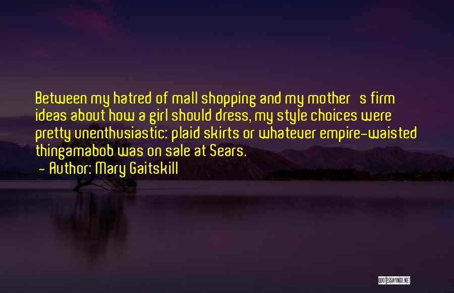 Dress Skirts Quotes By Mary Gaitskill