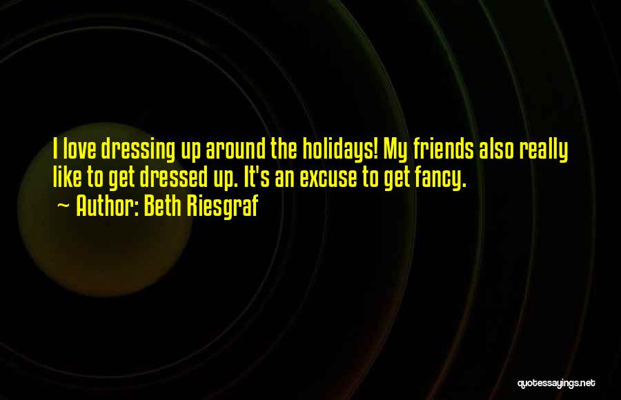 Dressing Up Fancy Quotes By Beth Riesgraf