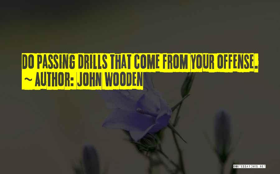 Drills Quotes By John Wooden