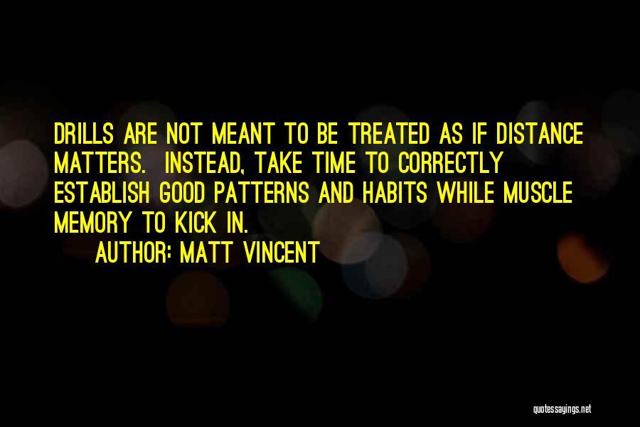 Drills Quotes By Matt Vincent