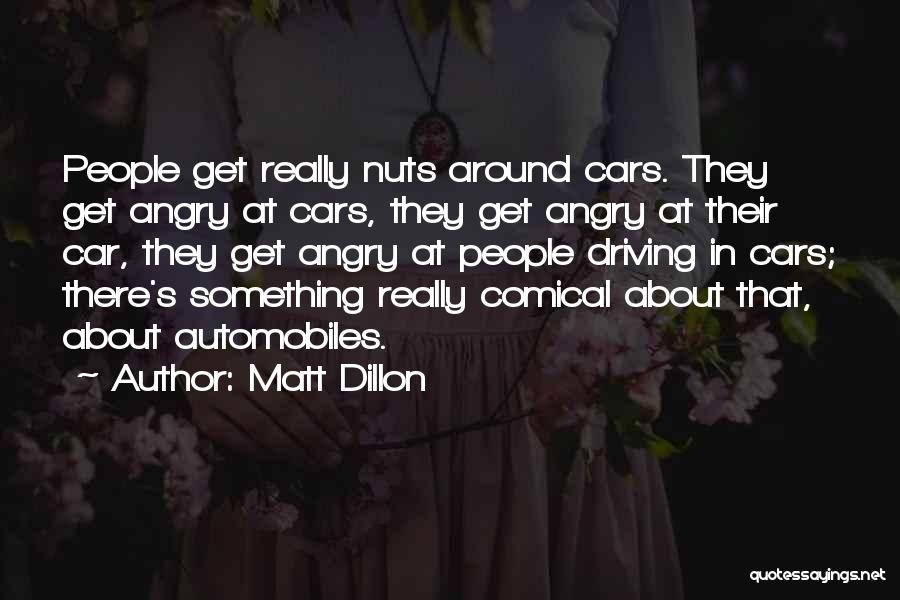 Driving Me Nuts Quotes By Matt Dillon