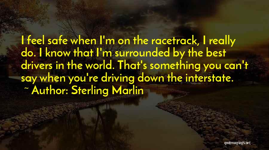 Driving Safe Quotes By Sterling Marlin