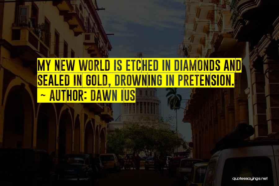 Drowning Out The World Quotes By Dawn Ius