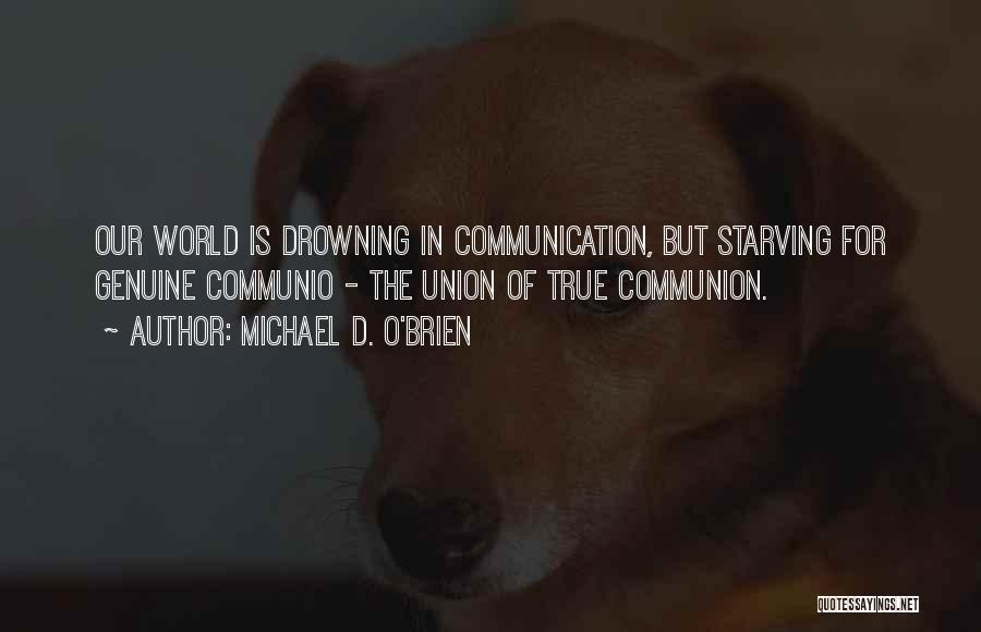 Drowning Out The World Quotes By Michael D. O'Brien