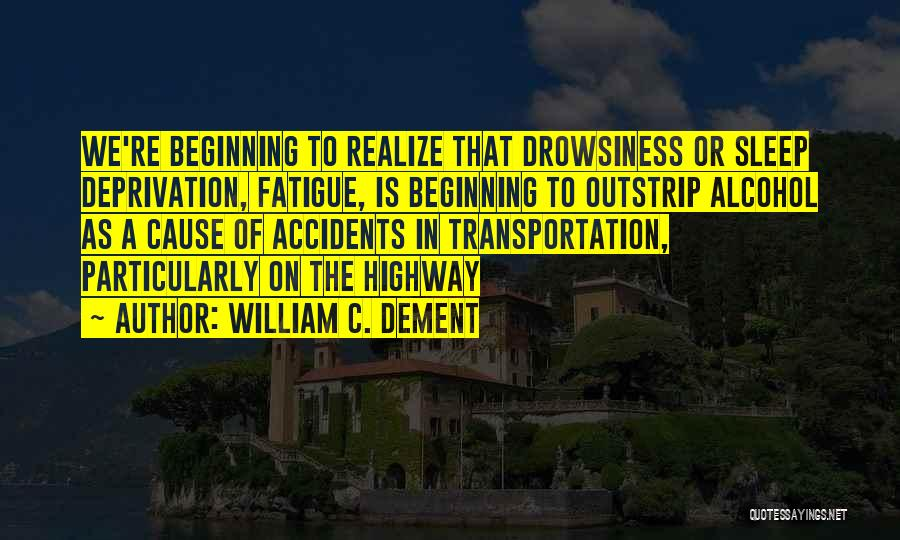 Drowsiness Quotes By William C. Dement
