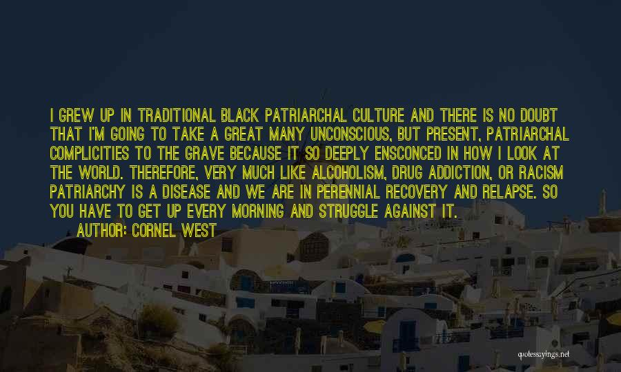 Drug Addiction Recovery Quotes By Cornel West