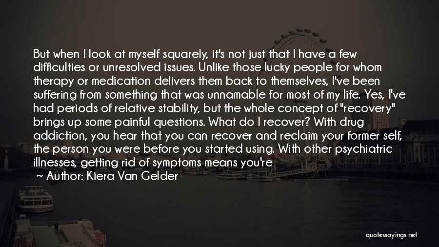 Drug Addiction Recovery Quotes By Kiera Van Gelder