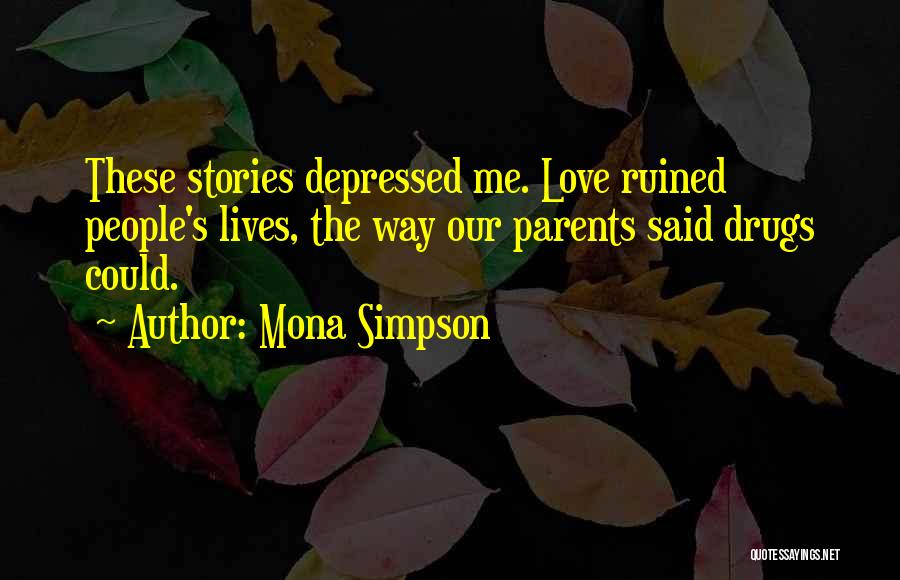 Drugs Ruined My Family Quotes By Mona Simpson