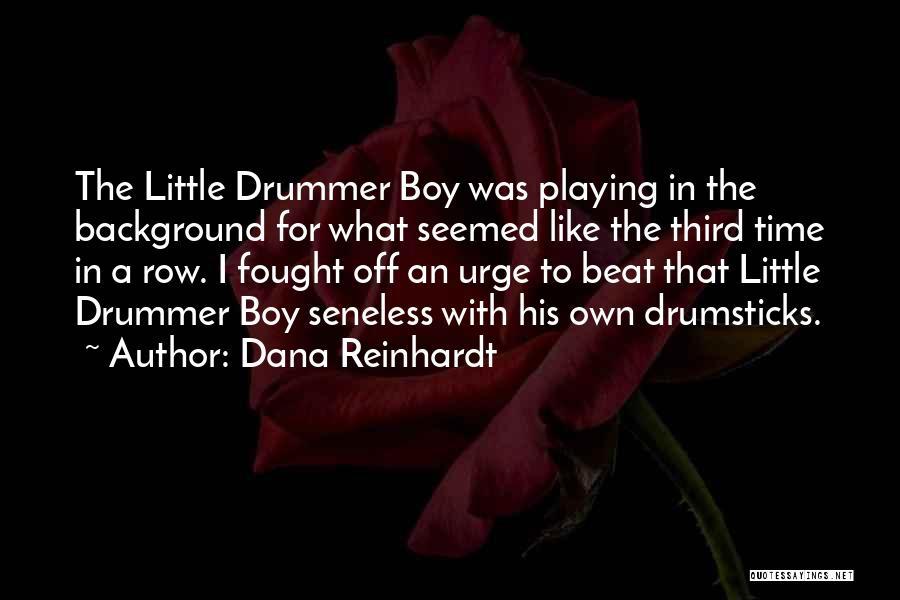 Drummer Boy Quotes By Dana Reinhardt