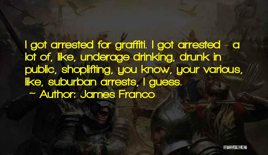 Drunk In Public Quotes By James Franco